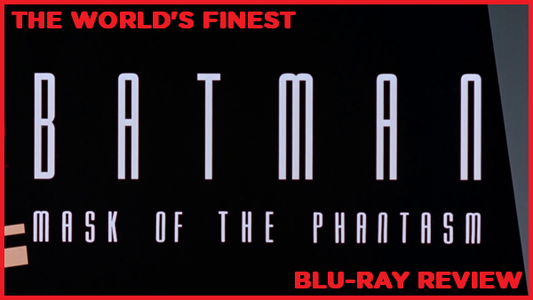 The World's Finest reviews Batman: Mask of the Phantasm