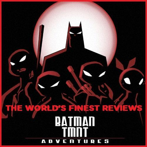 The World's Finest reviews Batman/Teenage Mutant Ninja Turtles Adventures