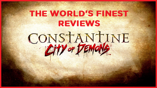 The World's Finest reviews Constantine: City of Demons - The Movie