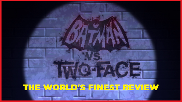 The World's Finest reviews Batman vs. Two-Face