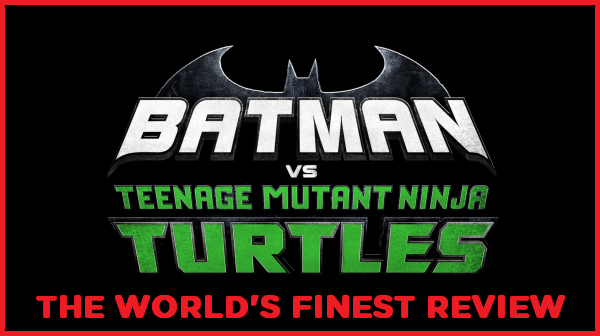 The World's Finest reviews Batman vs. Teenage Mutant Ninja Turtles
