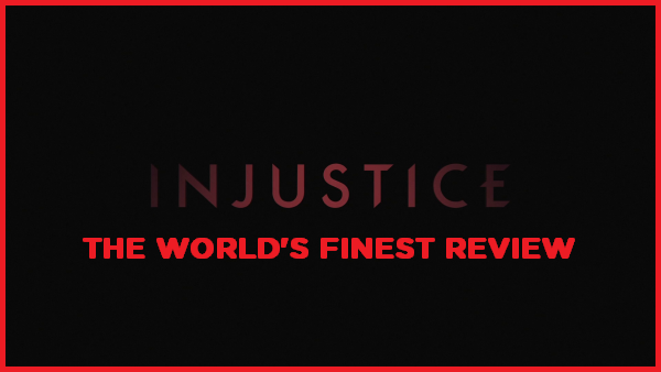 The World's Finest reviews Injustice