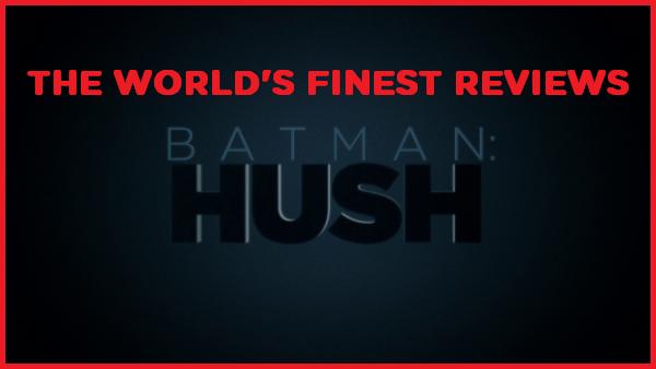 The World's Finest reviews Batman: Hush