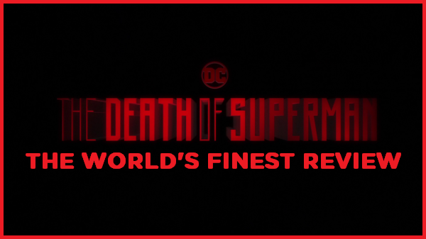 The World's Finest reviews The Death of Superman