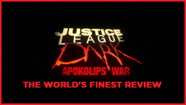 The World's Finest reviews Justice League Dark: Apokolips War