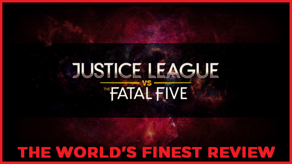 The World's Finest reviews Justice League vs. The Fatal Five