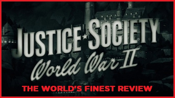 The World's Finest reviews Justice Society: World War II