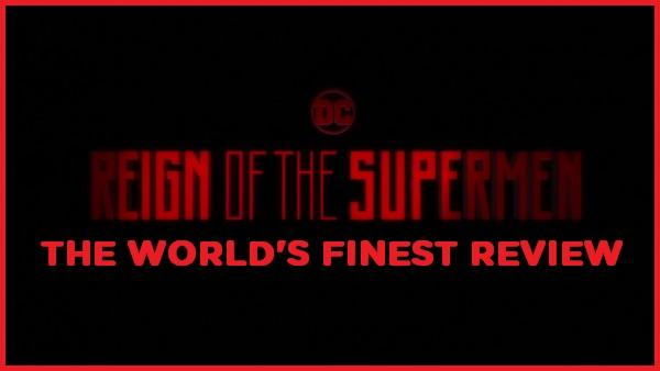 The World's Finest reviews Reign of the Supermen