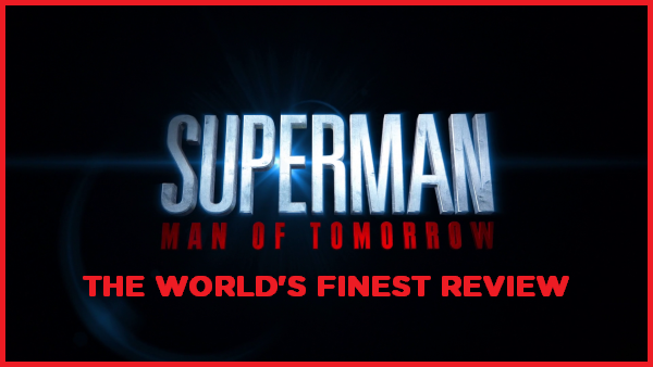 The World's Finest reviews Superman: Man of Tomorrow