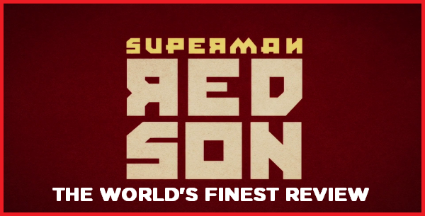 The World's Finest reviews Superman: Red Son