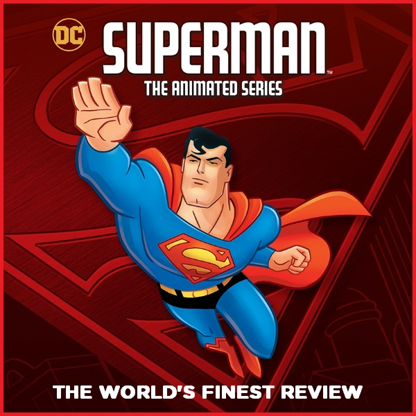 The World's Finest reviews Superman: The Complete Animated Series