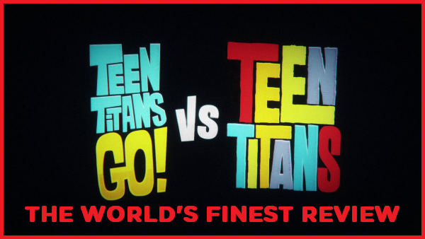 The World's Finest reviews Teen Titans Go! vs. Teen Titans